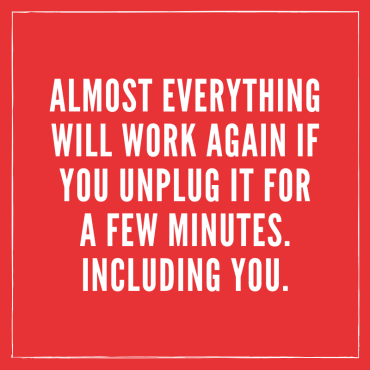 Almost everything will work again if you unplug it for a few minutes. Including you (5)